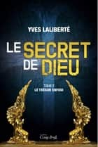 Le secret de Dieu T2 - Le trésor enfoui ebook by Yves Laliberté