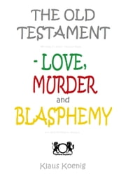 The Old Testament: Love, Murder and Blasphemy ebook by Klaus Koenig