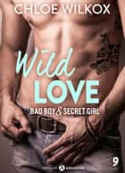 Wild Love 9 - Bad boy & secret girl eBook by Chloe Wilkox