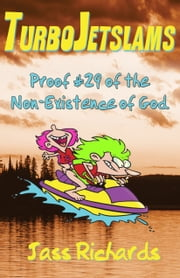 TurboJetslams: Proof #29 of the Non-Existence of God ebook by Jass Richards