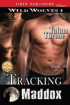 Tracking Maddox ebook by Tatum Throne