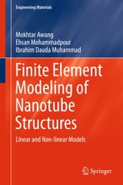 Finite Element Modeling of Nanotube Structures - Linear and Non-linear Models ebook by Mokhtar Awang,Ehsan Mohammadpour,Ibrahim Dauda Muhammad
