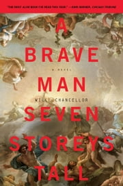 A Brave Man Seven Storeys Tall - A Novel ebook by Will Chancellor
