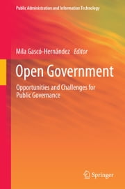 Open Government - Opportunities and Challenges for Public Governance ebook by Mila Gascó-Hernández