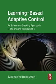 Learning-Based Adaptive Control - An Extremum Seeking Approach – Theory and Applications ebook by Mouhacine Benosman