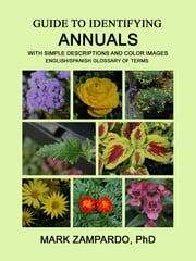 Guide to Identifying Annuals - With Simple Descriptions and Color Images ebook by Mark Zampardo