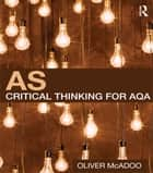 AS Critical Thinking for AQA ebook by Oliver McAdoo