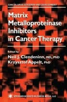 Matrix Metalloproteinase Inhibitors in Cancer Therapy ebook by Neil J. Clendeninn,Krzysztof Appelt