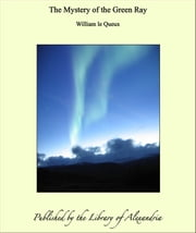 The Mystery of the Green Ray ebook by William le Queux
