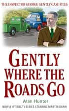 Gently Where the Roads Go ebook by Mr Alan Hunter