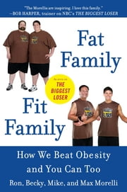 Fat Family/Fit Family - How We Beat Obesity and You Can Too ebook by Ron Morelli,Becky Morelli,Mike Morelli,Max Morelli