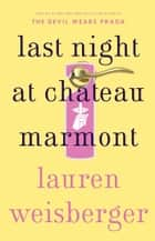 Last Night at Chateau Marmont - A Novel ebook by Lauren Weisberger