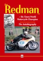 Jim Redman - Six Times World Motorcycle Champion - The Autobiography ebook by Jim Redman