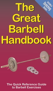 The Great Barbell Handbook - The Quick Reference Guide to Barbell Exercises ebook by Mike Jespersen
