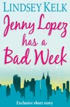 JENNY LOPEZ HAS A BAD WEEK: AN I HEART SHORT STORY ebook by Lindsey Kelk