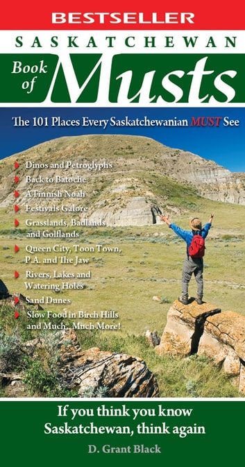 Saskatchewan Book of Musts - The 101 Places Every Saskatchewanian MUST See ebook by D. Grant Black