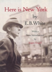 Here is New York ebook by E.B. White, Roger Angell