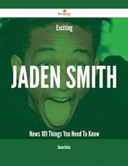 Exciting Jaden Smith News - 101 Things You Need To Know ebook by Sharon Collins