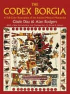 The Codex Borgia: A Full-Color Restoration of the Ancient Mexican Manuscript ebook by Gisele Díaz,H. Niederreiter
