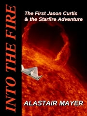 Into the Fire ebook by Alastair Mayer