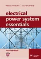 Electrical Power System Essentials ebook by Pieter Schavemaker, Lou van der Sluis