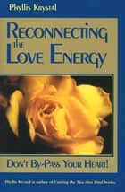 Reconnecting the Love Energy - Don't By-Pass Your Heart ebook by Krystal, Phyllis