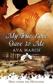 My True Love Gave to Me ebook by Ava March