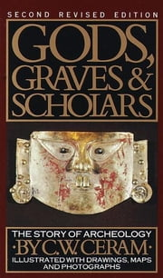 Gods, Graves & Scholars - The Story of Archaeology ebook by C.W. Ceram