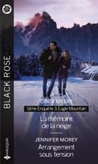 La mémoire de la neige - Arrangement sous tension ebook by Cindi Myers, Jennifer Morey