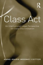 Class Act - An International Legal Perspective on Class Discrimination ebook by Anne-Marie Mooney Cotter