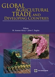 Global Agricultural Trade And Developing Countries ebook by World Bank