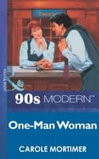 One-Man Woman (Mills & Boon Vintage 90s Modern) ebook by Carole Mortimer