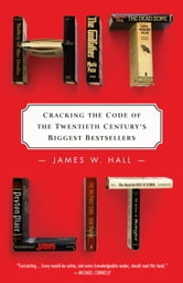 Hit Lit - Cracking the Code of the Twentieth Century's Biggest Bestsellers ebook by James W. Hall