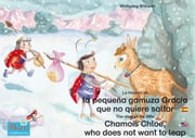 "La historia de la pequeña gamuza Gracia que no quiere saltar. Español-Inglés. / The story of the little Chamois Chloe, who does not want to leap. Spanish-English. - Tomo 4 del libro y la serie de audiolibro ""Anita la mariquita"" / Number 4 from the books and radio plays series ""Ladybird Marie"" ebook by Wolfgang Wilhelm, Marienkäfer Marie Kinderbuchverlag, Wolfgang Wilhelm,..."