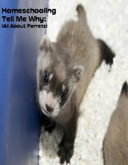 Homeschooling Tell Me Why: (All About Ferrets) ebook by Sean Mosley