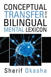 CONCEPTUAL TRANSFER IN THE BILINGUAL MENTAL LEXICON ebook by Sherif  Okasha