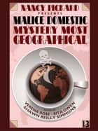 Nancy Pickard Presents Malice Domestic 13: Mystery Most Geographical ebook by Rose Verena, Rita Owen