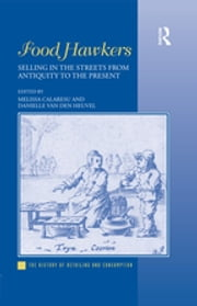 Food Hawkers - Selling in the Streets from Antiquity to the Present ebook by
