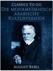 Die mohamedanisch-arabische Kulturperiode ebook by August Bebel