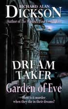 Dream Taker: The Garden of Eve ebook by Richard Alan Dickson