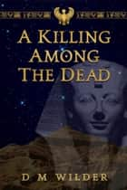 A Killing Among the Dead - The Last Book of the Memphis Cycle ebook by D M  Wilder