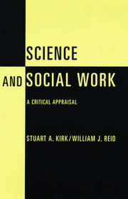 Science and Social Work - A Critical Appraisal ebook by Stuart Kirk,William J. Reid