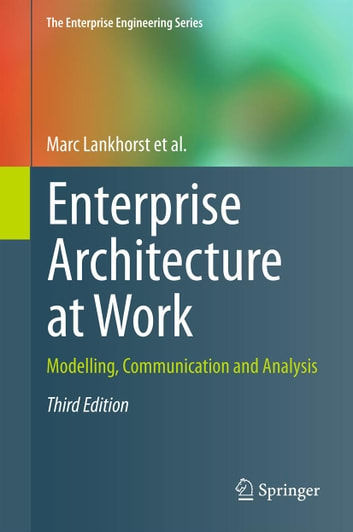 Enterprise Architecture at Work - Modelling, Communication and Analysis ebook by Marc Lankhorst