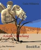 The Guardians II - Azazels Versuchung - Gay Romance ebook by Celia Williams