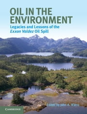 Oil in the Environment - Legacies and Lessons of the Exxon Valdez Oil Spill ebook by John A. Wiens