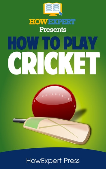 How To Play Cricket ebook by HowExpert