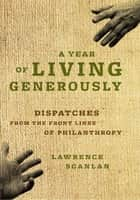 A Year of Living Generously - Dispatches from the Frontlines of Philanthropy ebook by Lawrence Scanlan