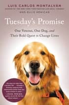 Tuesday's Promise - One Veteran, One Dog, and Their Bold Quest to Change Lives ebook by Luis Carlos Montalvan, Ellis Henican