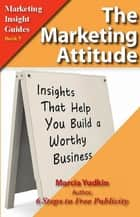 The Marketing Attitude: Insights That Help You Build a Worthy Business ebook by Marcia Yudkin