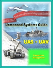 2009 - 2034 Unmanned Systems Integrated Roadmap - Unmanned Aircraft (UAS), Unmanned Aerial Vehicle (UAV), UGV Ground Vehicles, UMS Maritime Systems, Drones, Technologies, Current and Future Programs ebook by Progressive Management